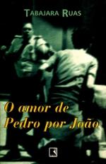 """O Amor de Pedro por João"", de Tabajara Ruas(resumo)"